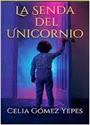 La senda del unicornio – Celia Gomez Yepes [PDF]