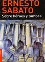 Sobre héroes y tumbas – Ernesto Sabato [PDF]