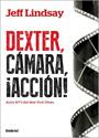 Dexter, cámara, ¡acción! – Jeff Lindsay [PDF]