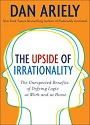 The Upside of Irrationality: The Unexpected Benefits of Defying Logic – Dan Ariely [PDF]
