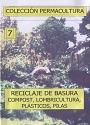 Colección Permacultura 07 – Reciclaje de Basura Compost, Lombricultura, Plasticos, Pilas – Antonio Urdiales Cano [PDF]
