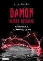 Crónicas Vampíricas VI: Damon, Almas Oscuras – L. J. Smith [PDF]