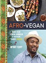Afro-Vegan Farm-Fresh African, Caribbean, and Southern Flavors Remixed – Bryant Terry [PDF]