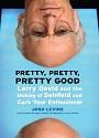 Pretty, Pretty, Pretty Good: Larry David and the Making of Seinfeld and Curb Your Enthusiasm – Josh Levine [PDF]