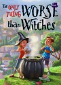 The Only Thing Worse Than Witches – Lauren Magaziner [PDF]