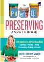 The Put 'em Up! Preserving Answer Book: 399 Solutions to All Your Questions: Canning, Freezing, Drying, Fermenting, Making Infusions – Sherri Brooks Vinton [PDF]
