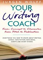 Your Writing Coach: From Concept to Character, from Pitch to Publication – Everything You Need to Know About Writing Novels, Non-fiction, New Media, Scripts and Short Stories – Jurgen Wolff [PDF]
