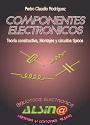 Componentes Electrónicos: Teoría constructiva, Montajes y circuitos típicos – Pedro Claudio Rodríguez [PDF]