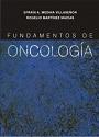 Fundamentos de Oncología (Primera Edición) – Efraín A. Medina Villaseñor, Rogelio Martínez Macías [PDF]
