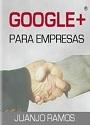 Google Plus para Empresas – Juanjo Ramos [PDF]