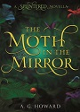 The Moth in the Mirror (Splintered #1.5) – A. G. Howards [PDF]