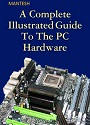 A Complete illustrated guide to the PC Hardware – Michael B. Karbo – Mantesh [PDF] [English]