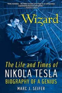 Wizard: The Life and Times of Nikola Tesla : Biography of a Genius – Marc Seifer [ePub & Kindle] [English]