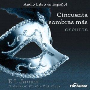 50 Sombras más Oscuras / Cincuenta Sombras más Oscuras – E. L. James [Audiolibro] [Narrado por Aura Caamaño]
