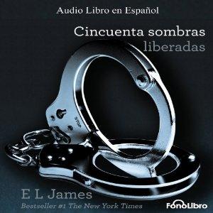 Cincuenta / 50 Sombras Liberadas – E. L. James [Narrado por Aura Caamaño] [Completo] [Audiolibro] [Español]