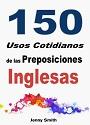 150 Usos Cotidianos de las Preposiciones Inglesas: De Elemental a Intermedio – Jenny Smith [PDF]