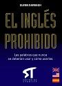 El inglés prohibido: Las palabras que nunca se deberían usar y cómo usarlas – Glenn Darragh [PDF]
