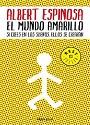 El mundo amarillo, si crees en los sueños, ellos se crearán – Albert Espinosa [PDF]