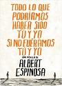 Todo lo que podríamos haber sido Tú y Yo si no fuéramos Tú y Yo – Albert Espinosa [PDF]