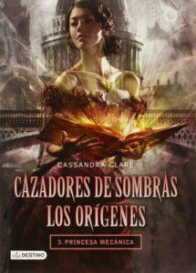 Princesa mecánica. Cazadores de sombras. Los orígenes 3 – Cassandra Clare [ePub & Kindle]