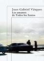 Los amantes de Todos los Santos – Juan Gabriel Vásquez [PDF]