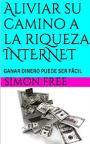 Aliviar su camino a la riqueza INTERNET: GANAR DINERO PUEDE SER FÁCIL – Mike Stirling [PDF]