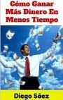Como Ganar mas Dinero en Menos Tiempo – Diego Saéz [PDF]
