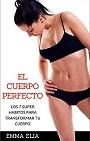 El Cuerpo Perfecto – Los 7 Super Habitos Para Transformar Tu Cuerpo – Emma Elia [PDF]