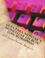 Guía para montar y monetizar un blog con WordPress Para no informáticos – Jesús Medina [PDF]