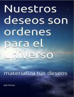 Nuestros deseos son ordenes para el universo: materializa tus deseos – Pat-Morey [PDF]