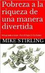 Pobreza a la riqueza de una manera divertida: Más grande o mejor – Para El Siglo 21 Go Getter – Mike Stirling [PDF]