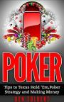 Poker: Tips to Texas Hold 'Em, Poker Strategy and Making Money – Ben Tolbert [PDF] [English]