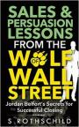 Sales & Persuasion Lessons from the Wolf of Wall Street: Jordan Belfort's Secrets for Successful Closing – S. Rothschild [PDF] [English]