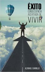 Éxito Consecuencia Acertada De Vivir – Azarael Carrillo [PDF]