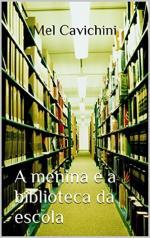 A Menina e a Biblioteca da Escola: Um conto – Mel Cavichini [PDF] [Portuguese]