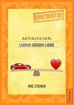 Aktenzeichen: Luxus gegen Liebe – Rike Stienen [PDF] [German]