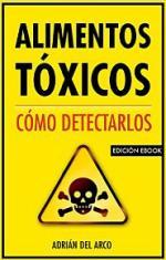 Alimentos tóxicos: Cómo detectarlos – Adrián del Arco [PDF]