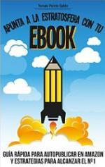 Apunta a la estratosfera con tu EBOOK: Guía rápida para autopublicar en Amazon y estrategias para alcanzar el nº1 – Tomás Pulido Galán [PDF]