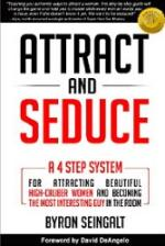 Attract and Seduce: A 4-Step System For Attracting Beautiful High-Caliber Women and Becoming The Most Interesting Guy In The Room (Attraction and Seduction For Men and Women) – Byron Seingalt [PDF] [English]