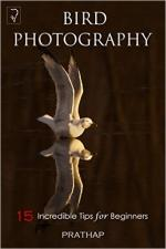 Bird Photography: 15 Incredible Tips for Beginners – Prathap [PDF] [English]
