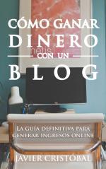 Cómo ganar dinero con un blog: La guía definitiva para generar ingresos online – Javier Cristobal [PDF]