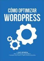 Cómo optimizar WordPress: La guía definitiva para optimizar WordPress y ganar velocidad y tráfico de búsqueda – Eugenio Ismael Rodríguez Castillo [PDF]