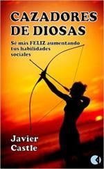 Cazadores de diosas: Sé más FELIZ mejorando tus habilidades sociales – Javier Castle [PDF]