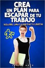 Crea un plan para escapar de tu trabajo: Descubre cómo luchar por tu libertad (Mejora tu vida laboral nº 5) – Javier Arce [PDF]
