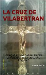 La cruz de Vilabertran: Gracias a unas casualidades verídicas se hizo un sueño realidad – Angie Bach [PDF]