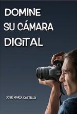 Domine su cámara digital: Consiga fotos y vídeos profesionales (Imagen fácil nº 3) – José María Castillo Pomeda [PDF]