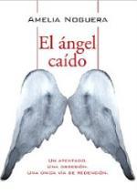 El ángel caído: Un atentado. Una obsesión – Amelia Noguera [PDF]