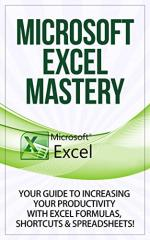 Financial Microsoft Excel® Mastery: Your Guide To Increasing Your Productivity With Excel® Formulas, Shortcuts & Spreadsheets! – Sean Cazar [PDF] [English]
