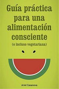 Guía Práctica para una Alimentación Consciente – Ariel Casanova, Esteban Cosín [PDF]