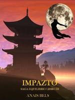 Impazto: Saga Equilibrio Libro III – Anais Bels [PDF]